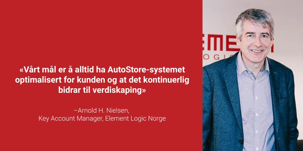 """Portrettbilde av Key Account Manager Arnold Nielsen med sitatet """"Vårt mål er å alltid ha AutoStore-systemet optimalisert for kunden og at det kontinuerlig bidrar til verdiskaping"""""""